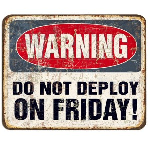 Do not deploy on Friday!