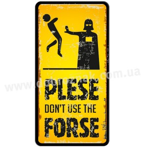 "Don""t use the forse!"