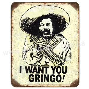 I want you gringo!