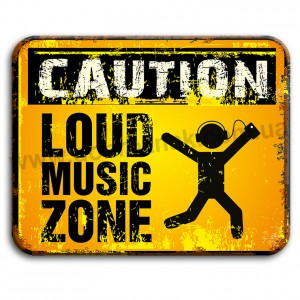 Caution loud music zone!