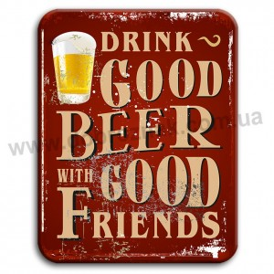 Drink good beer with good friends!