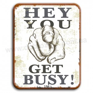 Hey you get busy!